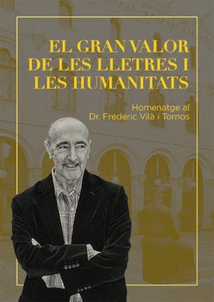 El gran valor de les lletres i les humanitats. Homenatge al Dr. Frederic Vilà i Tornos