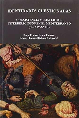 Identidades cuestionadas. Coexistencia y conflictos interreligiosos en el Mediterráneo (ss. XIV-XVIII)