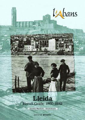 L'Abans. Lleida. Recull gràfic (1860-1982)