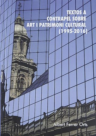 Textos a contrapèl sobre art i patrimoni cultural (1995-2016)